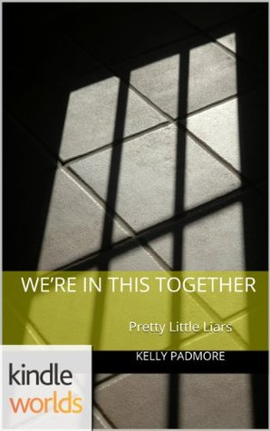 Pretty Little Liars: We're In This Together (Kindle Worlds Short Story)
