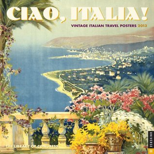 Ciao, Italia! 2013 Wall Calendar: Italian Travel Posters from the Library of Congress