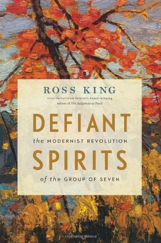 Defiant Spirits: The Modernist Revolution of the Group of Seven