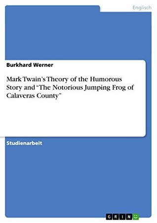 """Mark Twain's Theory of the Humorous Story and """"The Notorious Jumping Frog of Calaveras County"""""""
