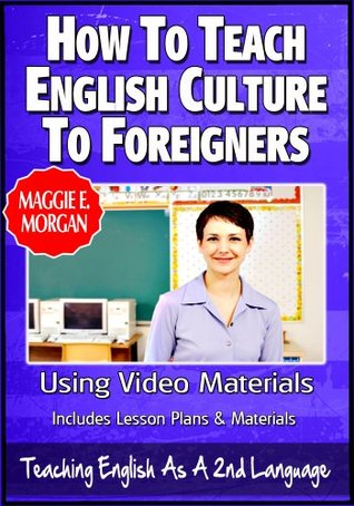 How To Teach English Culture To Foreigners - Using Video In Your Classroom To Teach Culture - Teaching English As a Second Or Foreign Language Series