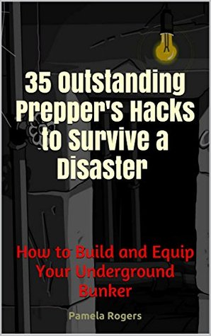 How to Build and Equip Your Underground Bunker. 35 Outstanding Prepper's Hacks: