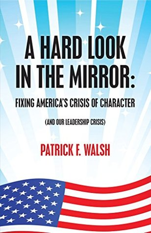 a-hard-look-in-the-mirror-fixing-america-s-crisis-of-character-and-our-leadership-crisis