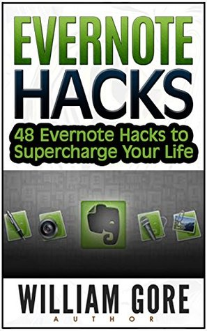 Evernote Hacks: 48 Evernote Hacks to Supercharge Your Life (Evernote, Evernote Essentials, Evernote for Dummies, Evernote App)