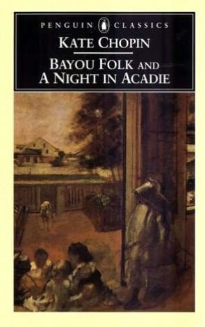 Bayou Folk and A Night in Acadie by Kate Chopin
