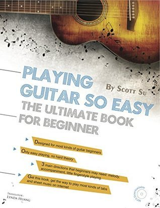 Playing Guitar So Easy: The Ultimate Book For SUPER BEGINNERS, Learn HOW to play SIMPLE Melody & Chords & Strums & Fingerstyles Easily