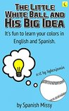 The Little White Ball and His Big Idea by Spanish Missy