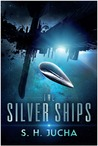 The Silver Ships by S.H. Jucha