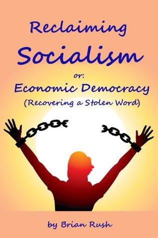 Reclaiming Socialism or Economic Democracy