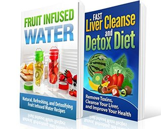 FAST Liver Cleanse and Detox Diet/Fruit Infused Water BOX Set: Remove Toxins, Cleanse Your Liver, and Improve Your Health - Liver Cleanse and Detox Diet ... Healthy Detox, Fruit Infused Water Recipes)