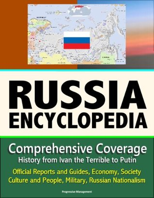 Russia Encyclopedia: Comprehensive Coverage - History from Ivan the Terrible to Putin, Official Reports and Guides, Economy, Society, Culture and People, Military, Russian Nationalism