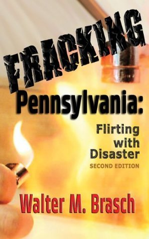 Fracking Pennsylvania: Flirting With Disaster