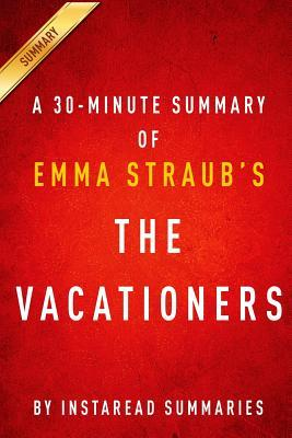The Vacationers by Emma Straub - A 30-Minute Instaread Summary