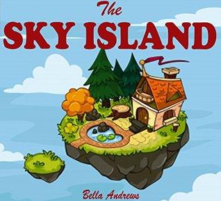 Books For Kids: The Sky Island: (Bedtime Stories For Kids Ages 3-6 6-9 9-12) (Bedtime Storybook - Kids Adventure Books - Children Books - Free Stories - Kids Mystery - Kids Fantasy Books)