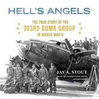 Hell's Angels: The True Story of the 303rd Bomb Gr...