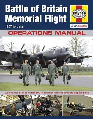 RAF Battle of Britain Memorial Flight Manual - 1957 to date: Behind the scenes at the RAF's premier historic aircraft display flight