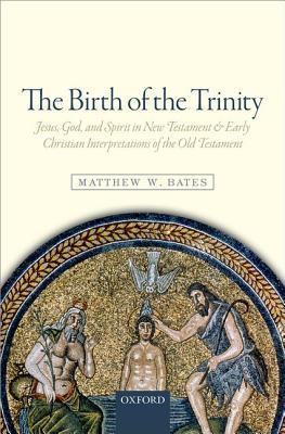 The Birth of the Trinity by Matthew W. Bates