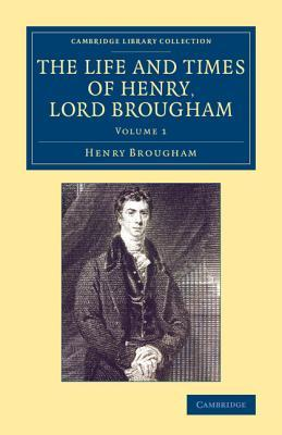 The Life and Times of Henry Lord Brougham: Written by Himself
