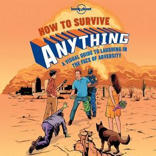 How to Survive Anything: A Visual Guide to Laughing in the Face of Adversity