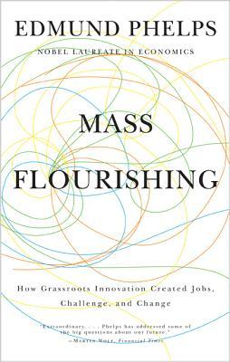 Mass Flourishing: How Grassroots Innovation Created Jobs, Challenge, and Change por Edmund S. Phelps