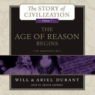 The Age of Reason Begins: A History of European Civilization in the Period of Shakespeare, Bacon, Montaigne, Rembrandt, Galileo, and Descartes: 1558-1648