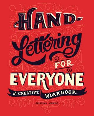 Hand Lettering For Everyone A Creative Workbook By Cristina Vanko
