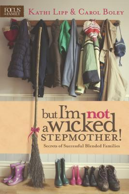 But I'm Not a Wicked Stepmother! by Kathi Lipp