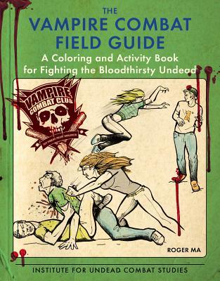 The Vampire Combat Field Guide: A Coloring and Activity Book For Fighting the Bloodthirsty Undead