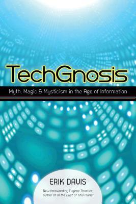 TechGnosis: Myth, Magic, and Mysticism in the Age of Information por Erik Davis, Eugene Thacker