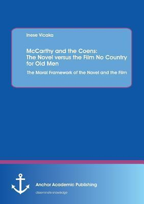 McCarthy and the Coens: The Novel Versus the Film No Country for Old Men: The Moral Framework of the Novel and the Film
