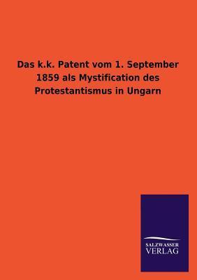 Das K.K. Patent Vom 1. September 1859 ALS Mystification Des Protestantismus in Ungarn