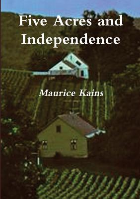 Ebook Five Acres and Independence: The Practical Guide to Selecting and Managing a Small Farm by Maurice Grenville Kains PDF!