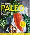 Moderne Paleo-Küche - Genuss ohne Gluten, Getreide und Milch