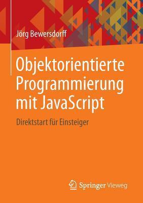 Objektorientierte Programmierung Mit JavaScript: Direktstart Fr Einsteiger