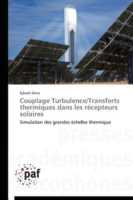 Couplage Turbulence/Transferts Thermiques Dans Les Ra(c)Cepteurs Solaires par Serra Sylvain