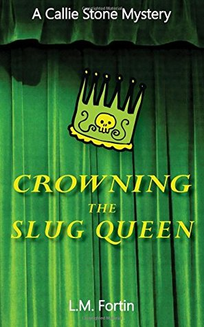Crowning the Slug Queen (Callie Stone Mystery, #1)