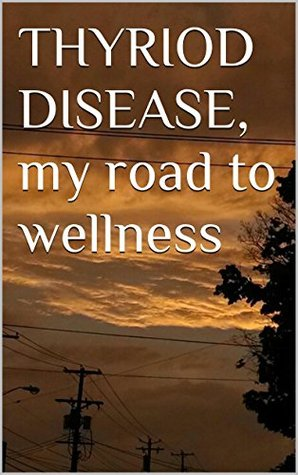 THYRIOD DISEASE, my road to wellness