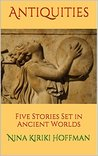 Antiquities: Five Stories Set in Ancient Worlds