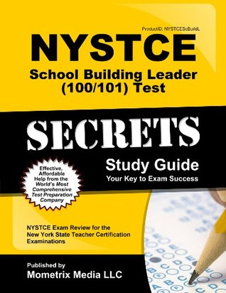 NYSTCE School Building Leader (100/101) Test Secrets Study Guide: NYSTCE Exam Review for the New York State Teacher Certification Examinations