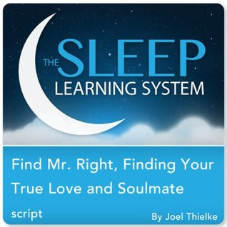 Find Mr. Right, Attract Your True Love and Soulmate with Hypnosis, Meditation, Relaxation, and Affirmations