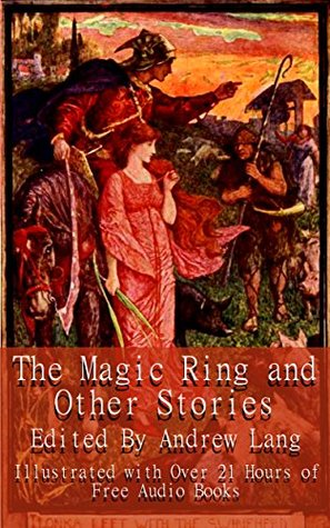 The Magic Ring and Other Stories: Illustrated and with Links to 21 Hours of Free Audio Books (Annotated)