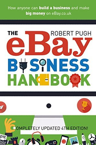 The eBay Business Handbook 4th Edition: How anyone can build a business and make big money on eBay.co.uk