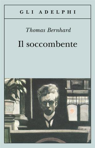 Il soccombente by Thomas Bernhard