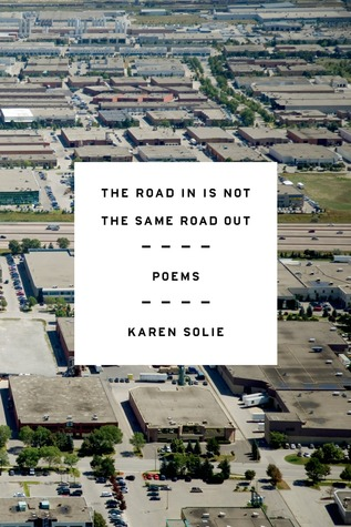 Ebook The Road In Is Not the Same Road Out: Poems by Karen Solie DOC!
