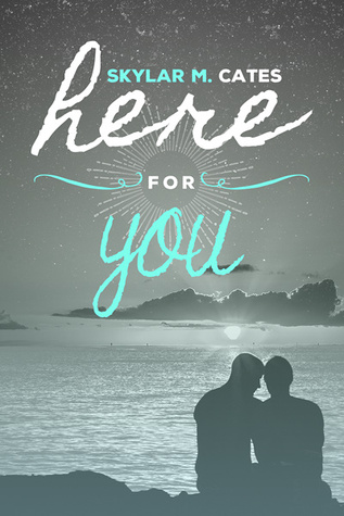 Here For You by Skylar M. Cates