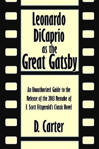 Leonardo DiCaprio as the Great Gatsby: An Unauthorized Guide to the Release of the 2013 Remake of F. Scott Fitzgerald's Classic Novel [Article]