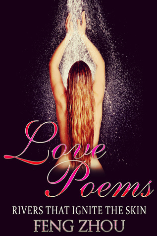 Love Poems: Rivers That Ignite the Skin