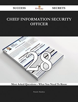 Chief information security officer 28 Success Secrets - 28 Most Asked Questions On Chief information security officer - What You Need To Know