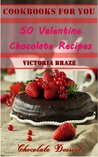 Chocolate Cookbooks for You 50 Valentine Chocolate Recipes Valentine Cookbook
