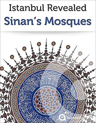 Istanbul: Guide to Sinan's Mosques (2019 Travel Guide)